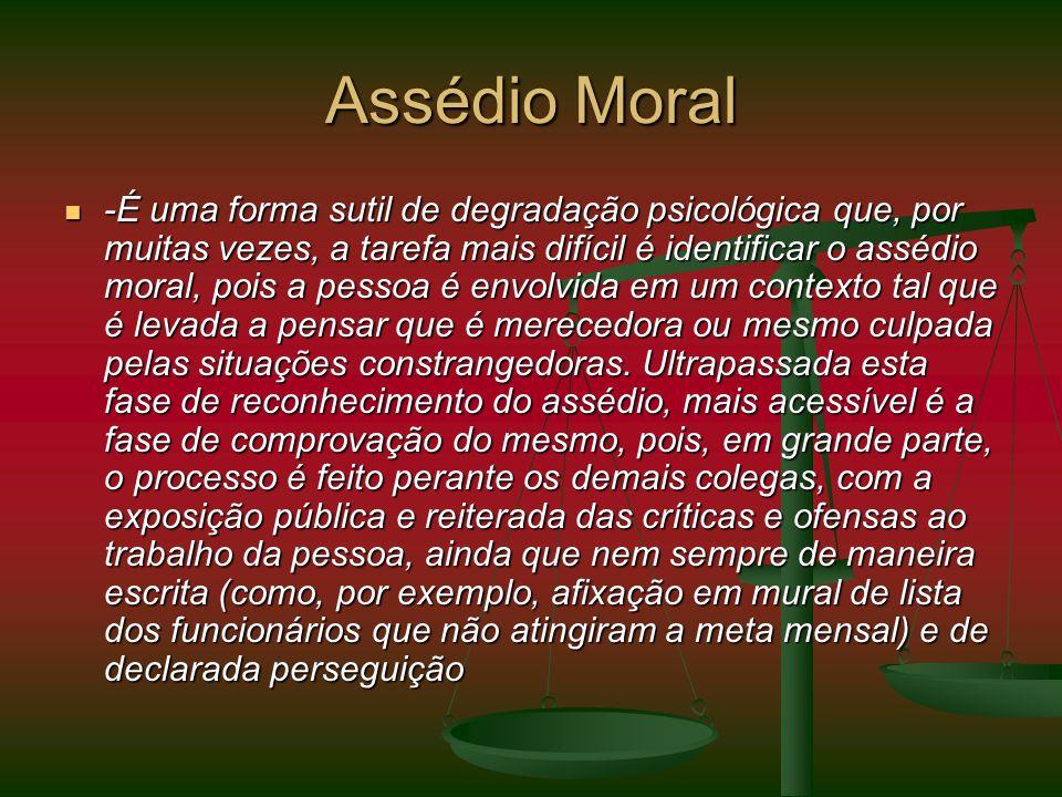 Assédio Moral -É uma forma sutil de degradação psicológica que, por muitas vezes, a tarefa mais difícil é identificar o assédio moral, pois a pessoa é