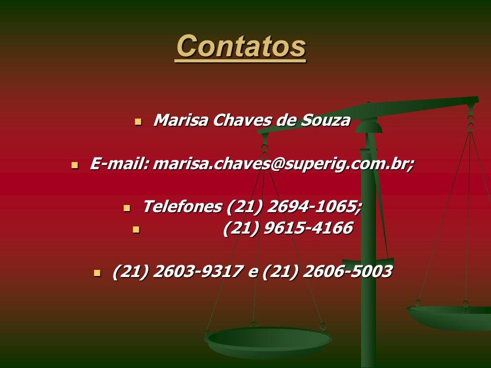 Contatos Marisa Chaves de Souza Marisa Chaves de Souza E-mail: marisa.chaves@superig.com.br; E-mail: marisa.chaves@superig.com.br; Telefones (21) 2694