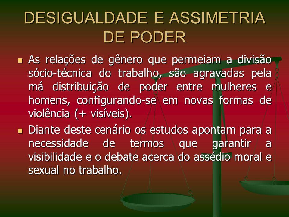 DESIGUALDADE E ASSIMETRIA DE PODER As relações de gênero que permeiam a divisão sócio-técnica do trabalho, são agravadas pela má distribuição de poder