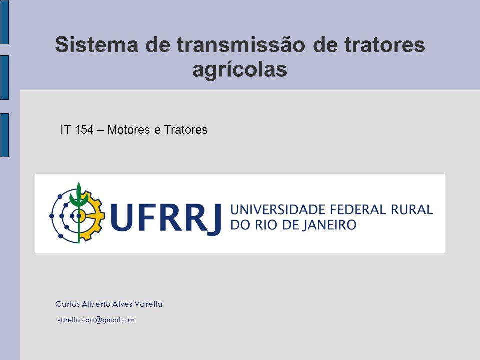 Carlos Alberto Alves Varella varella.caa@gmail.com IT154 – Motores e Tratores Sistema de transmissão de tratores agrícolas IT 154 – Motores e Tratores