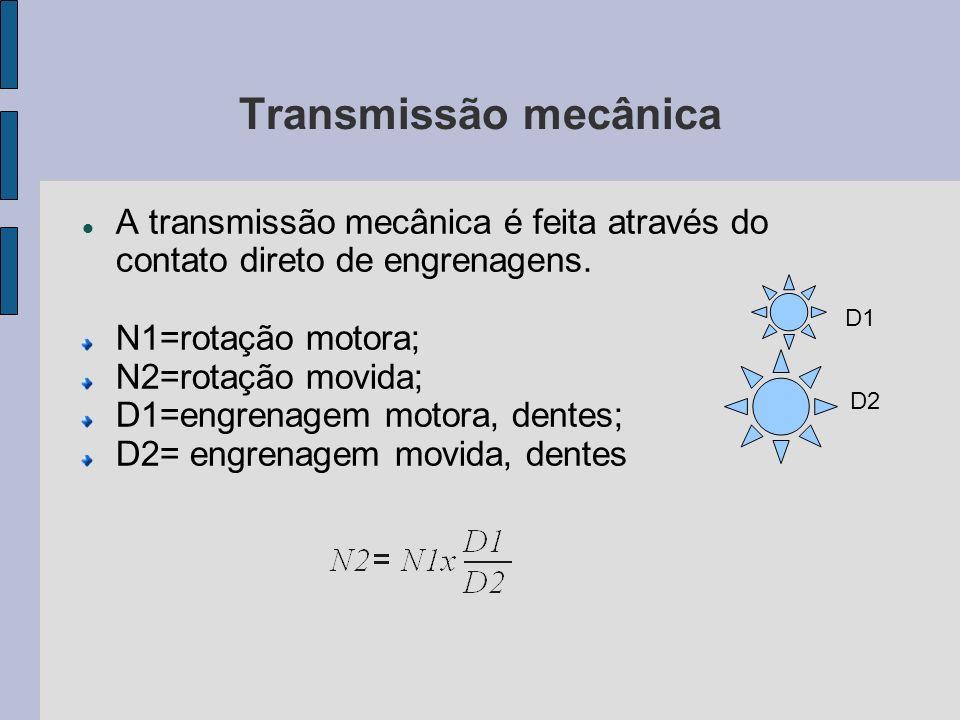 Transmissão mecânica A transmissão mecânica é feita através do contato direto de engrenagens. N1=rotação motora; N2=rotação movida; D1=engrenagem moto