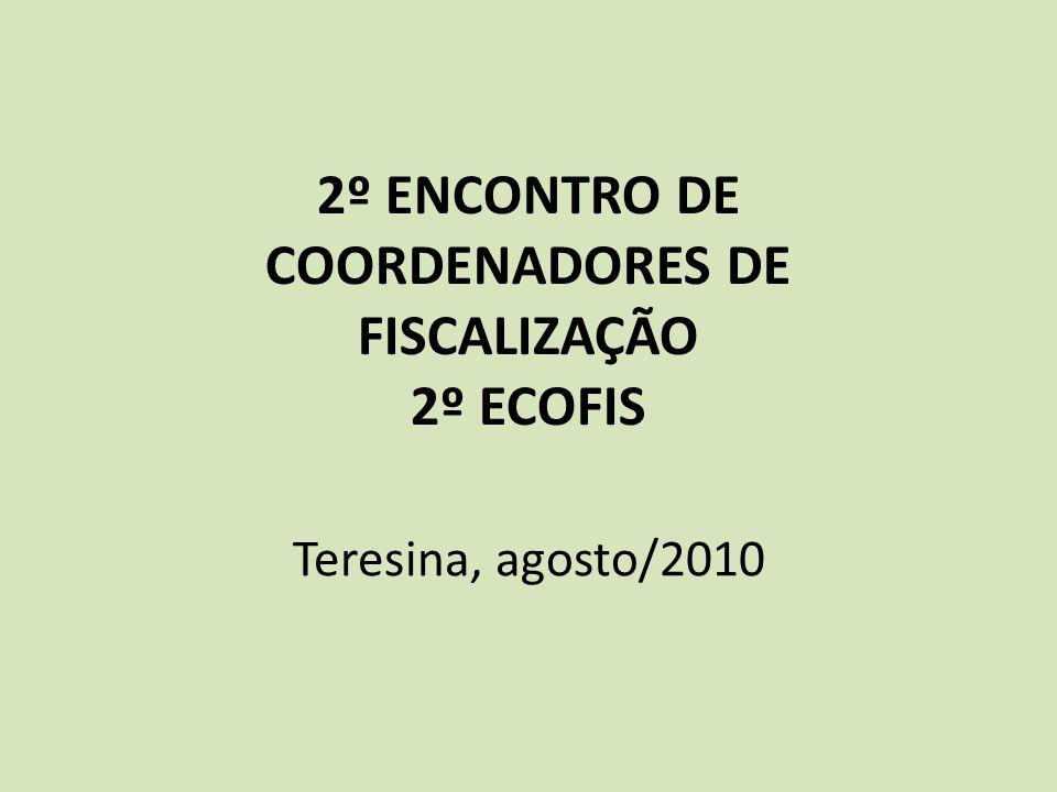 2º ENCONTRO DE COORDENADORES DE FISCALIZAÇÃO 2º ECOFIS Teresina, agosto/2010