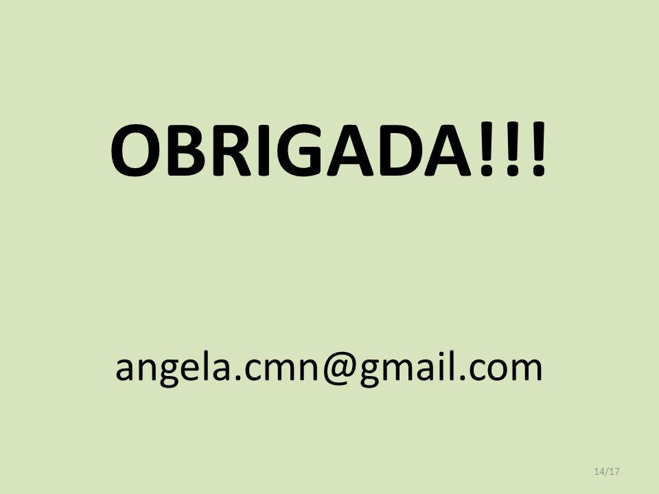 OBRIGADA!!! angela.cmn@gmail.com 14/17