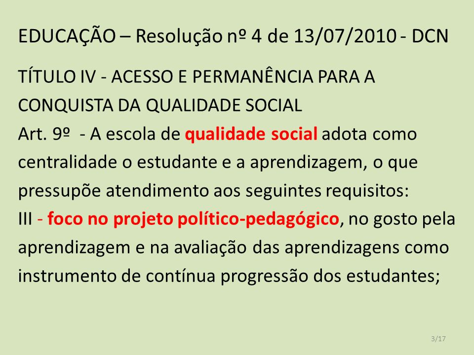 EDUCAÇÃO – Resolução nº 4 de 13/07/2010 - DCN TÍTULO IV - ACESSO E PERMANÊNCIA PARA A CONQUISTA DA QUALIDADE SOCIAL Art.