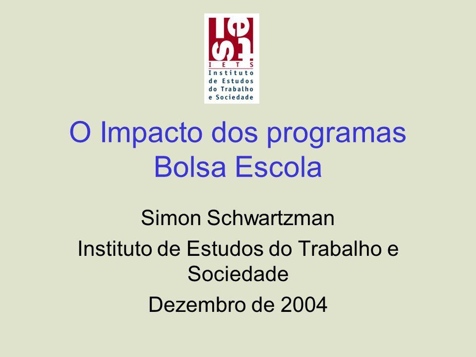 O Impacto dos programas Bolsa Escola Simon Schwartzman Instituto de Estudos do Trabalho e Sociedade Dezembro de 2004