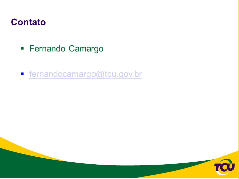 Contato Fernando Camargo fernandocamargo@tcu.gov.br