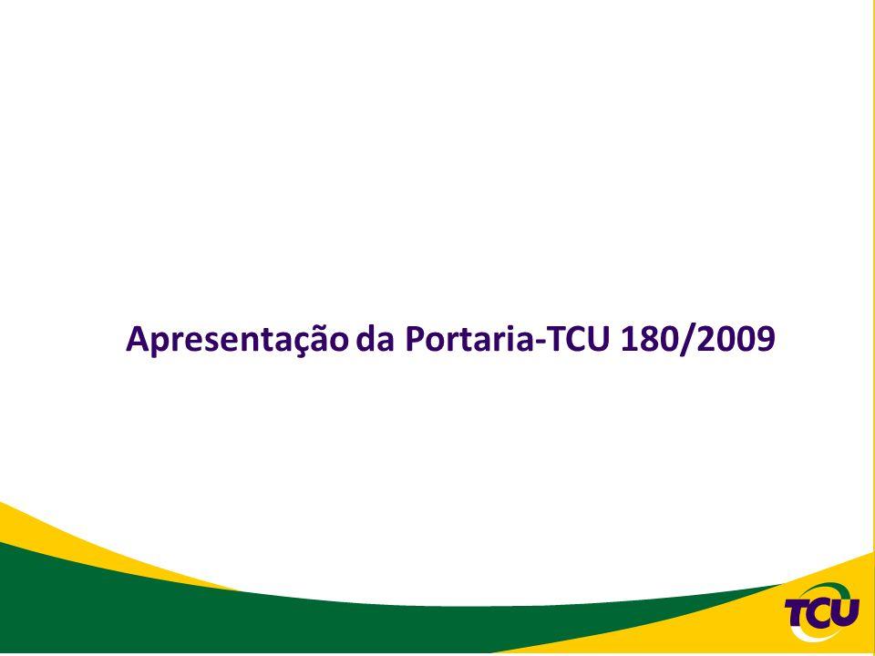 Apresentação da Portaria-TCU 180/2009