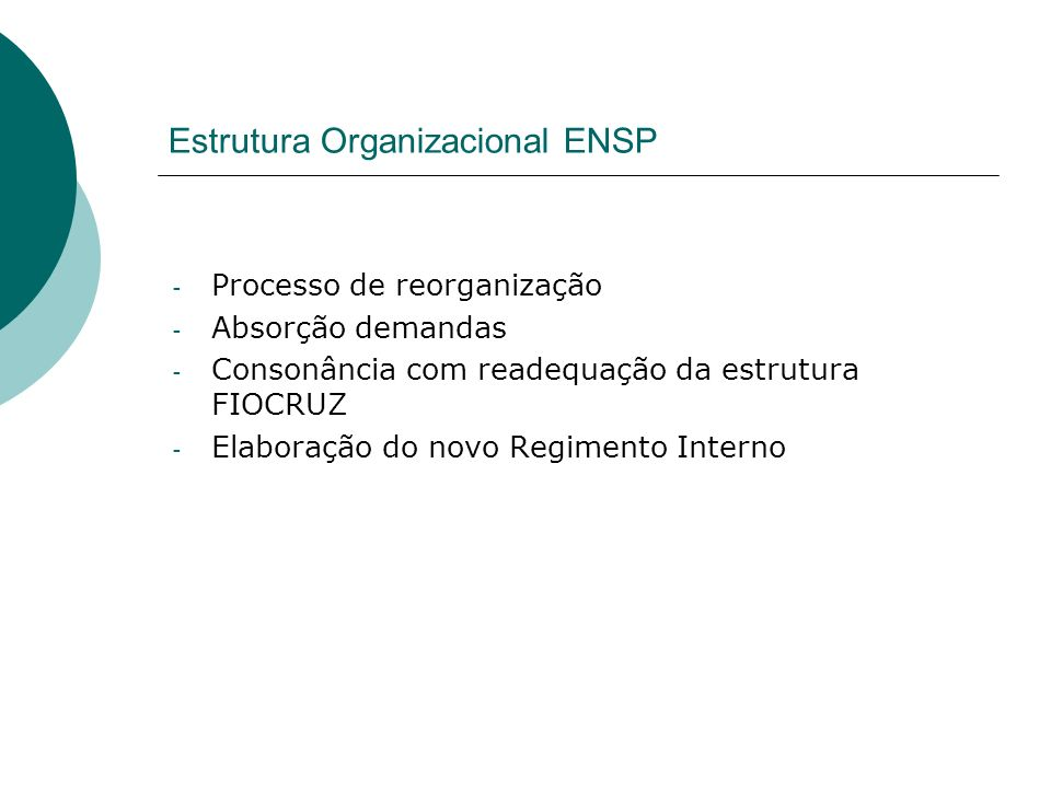 Estrutura Organizacional ENSP - Processo de reorganização - Absorção demandas - Consonância com readequação da estrutura FIOCRUZ - Elaboração do novo