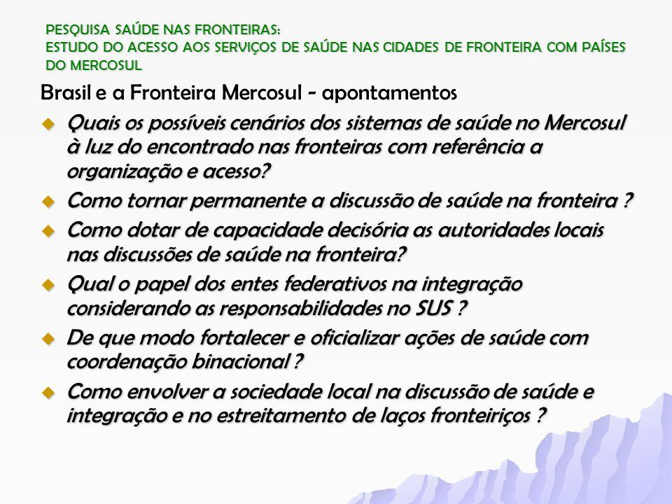 PESQUISA SAÚDE NAS FRONTEIRAS: ESTUDO DO ACESSO AOS SERVIÇOS DE SAÚDE NAS CIDADES DE FRONTEIRA COM PAÍSES DO MERCOSUL Brasil e a Fronteira Mercosul -