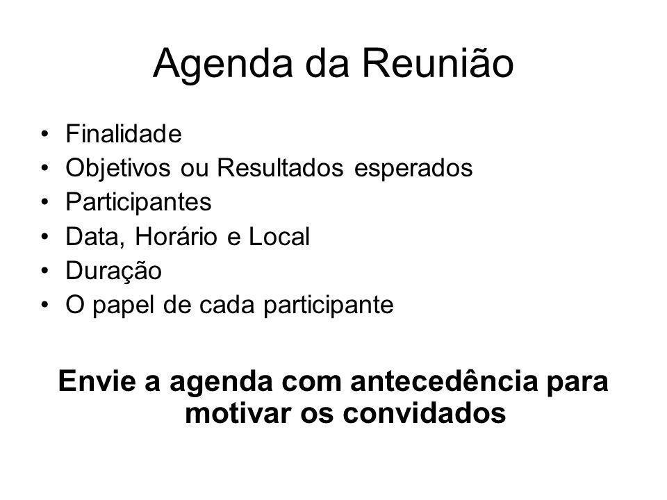 Agenda da Reunião Finalidade Objetivos ou Resultados esperados Participantes Data, Horário e Local Duração O papel de cada participante Envie a agenda