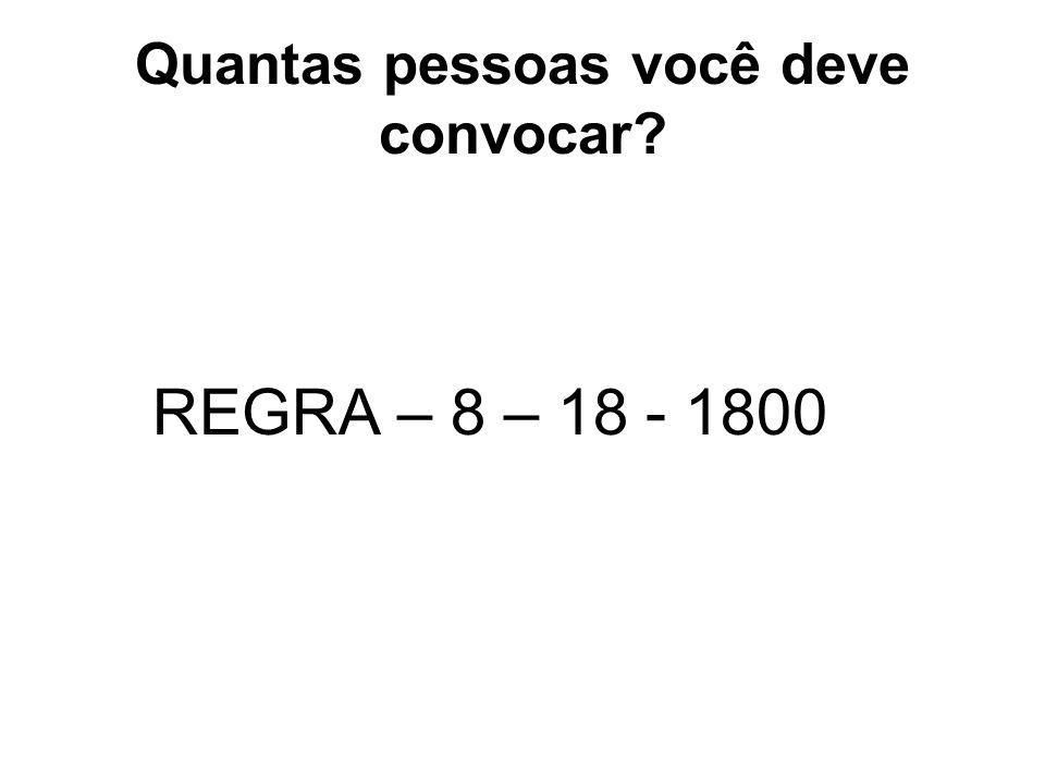 Quantas pessoas você deve convocar? REGRA – 8 – 18 - 1800