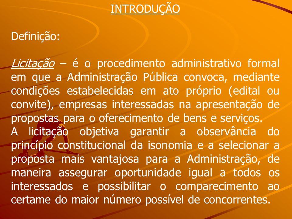 INTRODUÇÃO Definição: Licitação – é o procedimento administrativo formal em que a Administração Pública convoca, mediante condições estabelecidas em a