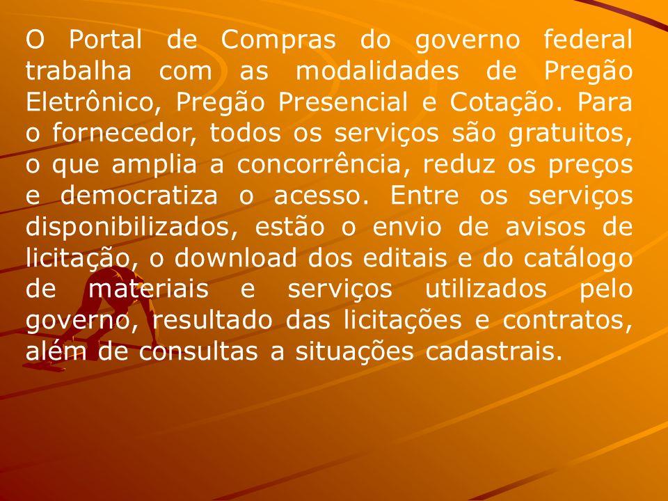 O Portal de Compras do governo federal trabalha com as modalidades de Pregão Eletrônico, Pregão Presencial e Cotação. Para o fornecedor, todos os serv