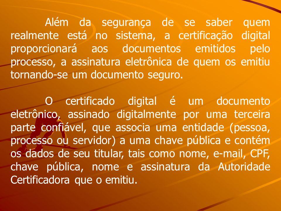 Além da segurança de se saber quem realmente está no sistema, a certificação digital proporcionará aos documentos emitidos pelo processo, a assinatura