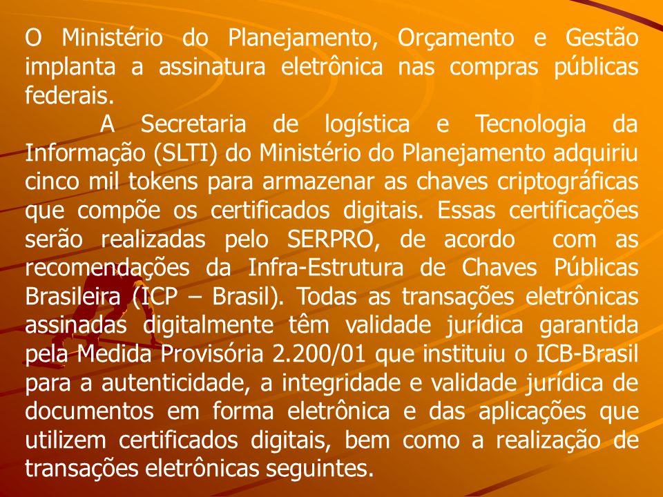 O Ministério do Planejamento, Orçamento e Gestão implanta a assinatura eletrônica nas compras públicas federais. A Secretaria de logística e Tecnologi