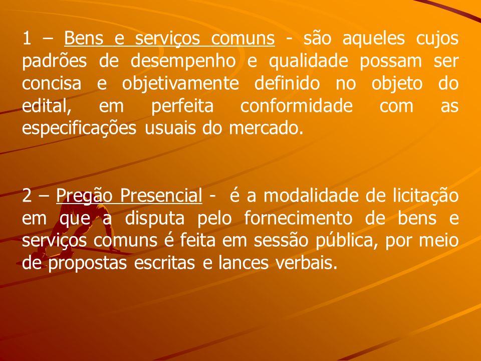 1 – Bens e serviços comuns - são aqueles cujos padrões de desempenho e qualidade possam ser concisa e objetivamente definido no objeto do edital, em p