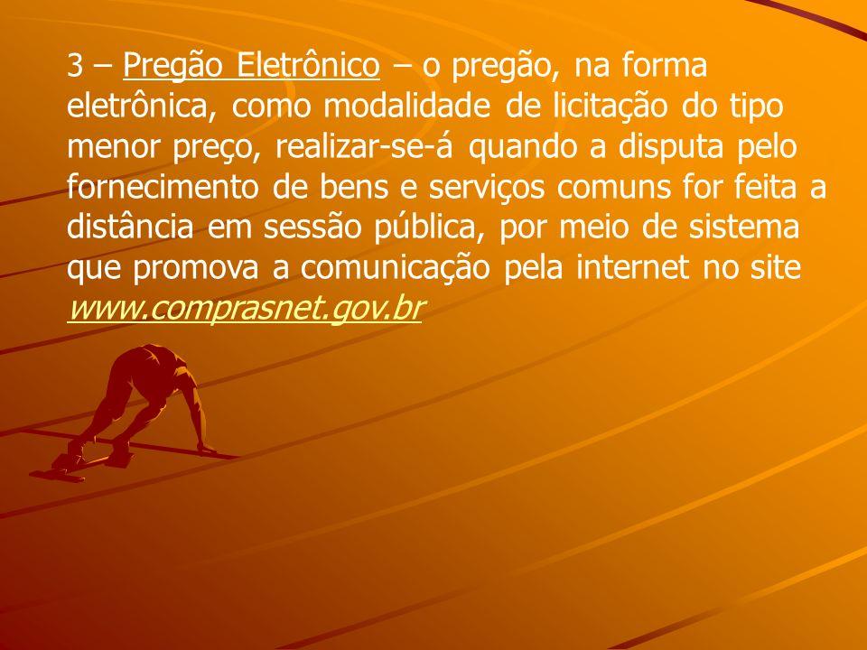 3 – Pregão Eletrônico – o pregão, na forma eletrônica, como modalidade de licitação do tipo menor preço, realizar-se-á quando a disputa pelo fornecime
