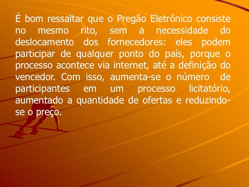 É bom ressaltar que o Pregão Eletrônico consiste no mesmo rito, sem a necessidade do deslocamento dos fornecedores: eles podem participar de qualquer