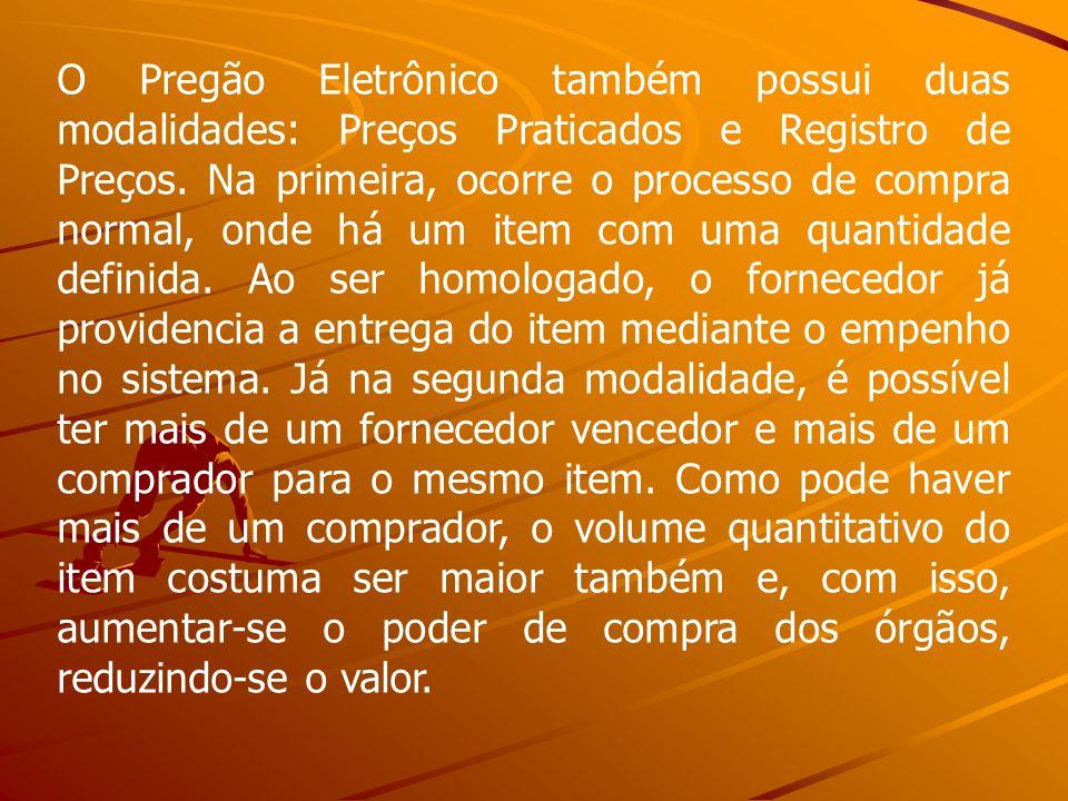 O Pregão Eletrônico também possui duas modalidades: Preços Praticados e Registro de Preços. Na primeira, ocorre o processo de compra normal, onde há u