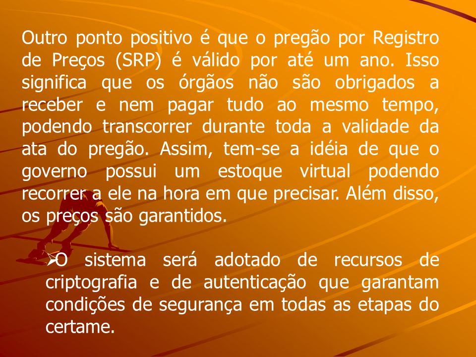 Outro ponto positivo é que o pregão por Registro de Preços (SRP) é válido por até um ano. Isso significa que os órgãos não são obrigados a receber e n