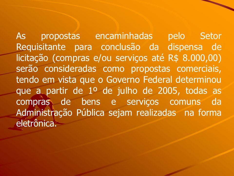 As propostas encaminhadas pelo Setor Requisitante para conclusão da dispensa de licitação (compras e/ou serviços até R$ 8.000,00) serão consideradas c