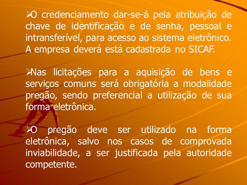 O credenciamento dar-se-á pela atribuição de chave de identificação e de senha, pessoal e intransferível, para acesso ao sistema eletrônico. A empresa
