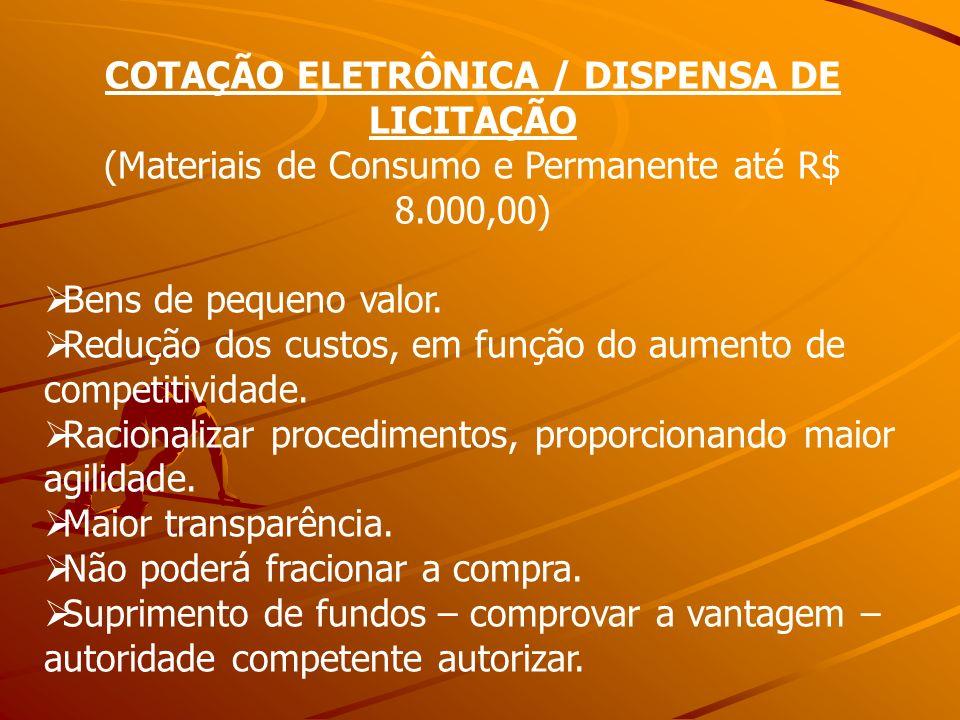 COTAÇÃO ELETRÔNICA / DISPENSA DE LICITAÇÃO (Materiais de Consumo e Permanente até R$ 8.000,00) Bens de pequeno valor. Redução dos custos, em função do