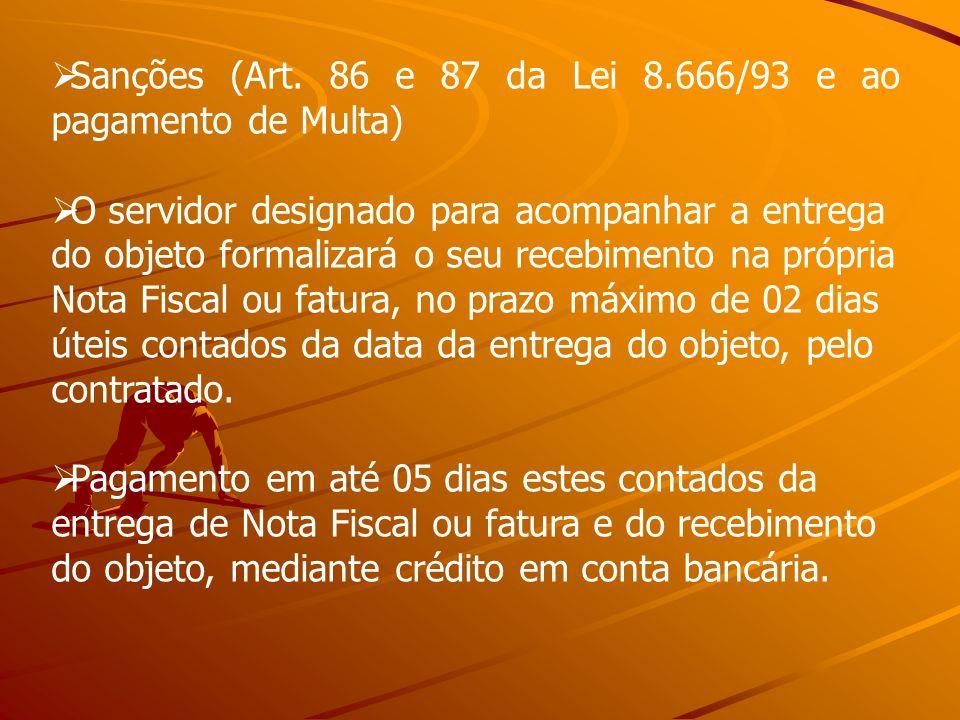 Sanções (Art. 86 e 87 da Lei 8.666/93 e ao pagamento de Multa) O servidor designado para acompanhar a entrega do objeto formalizará o seu recebimento