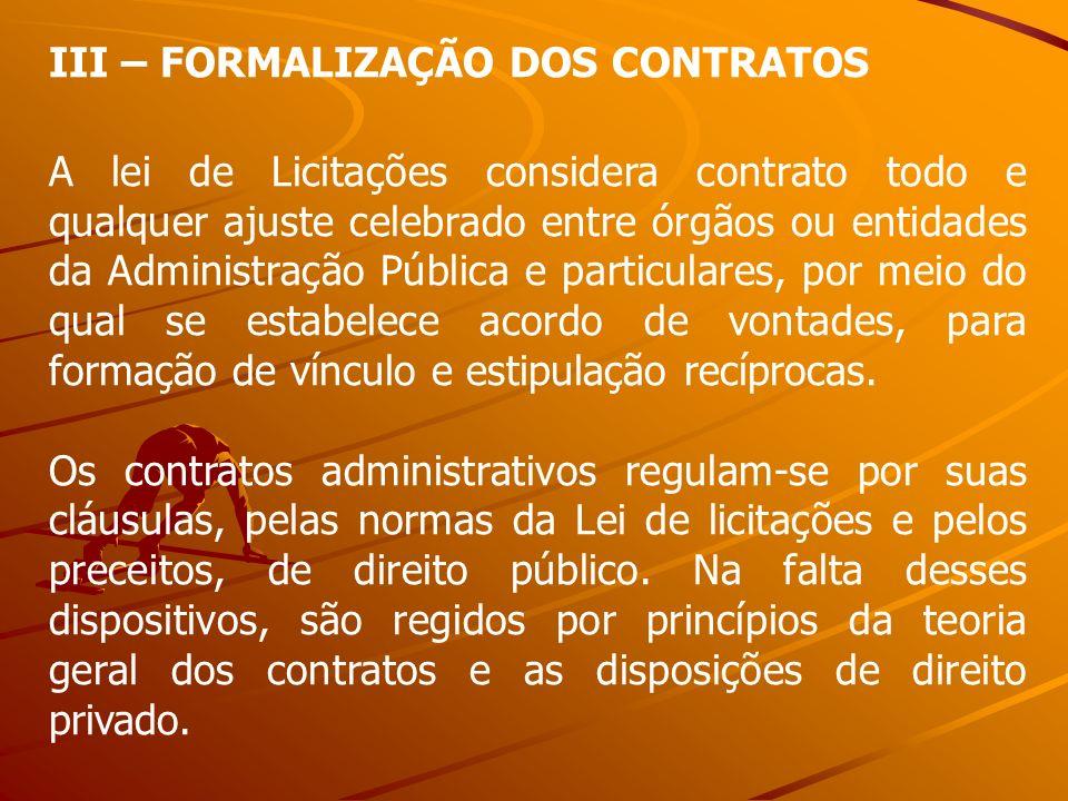 III – FORMALIZAÇÃO DOS CONTRATOS A lei de Licitações considera contrato todo e qualquer ajuste celebrado entre órgãos ou entidades da Administração Pú