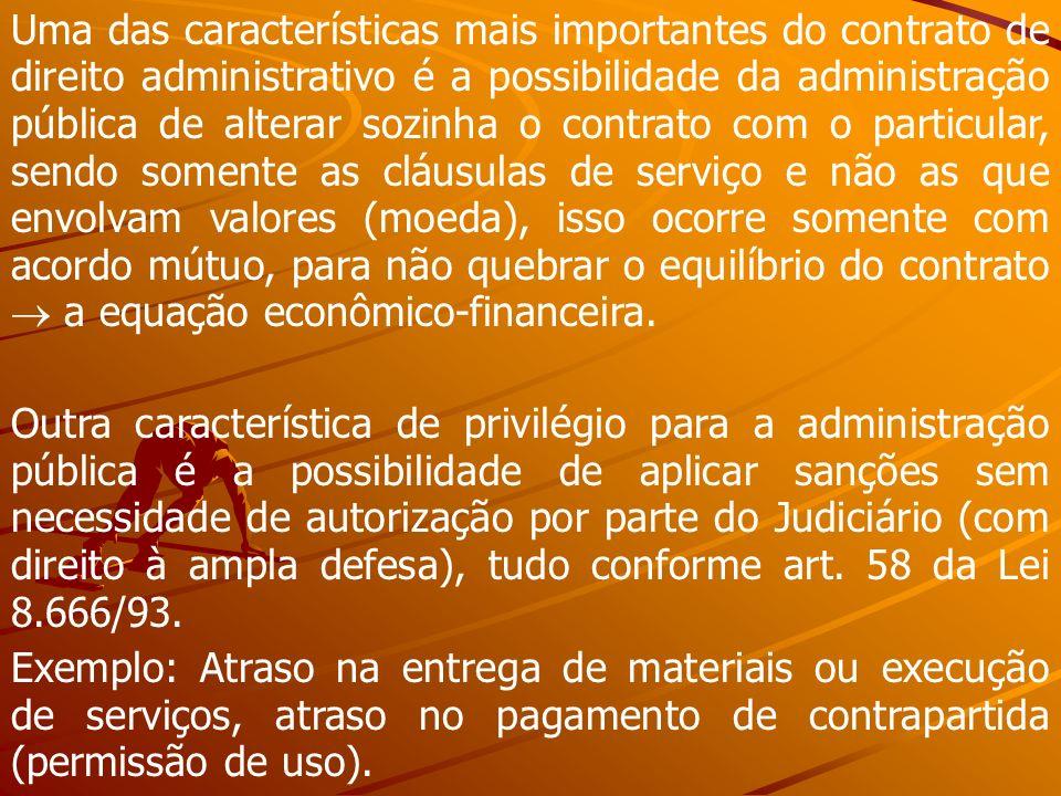 Uma das características mais importantes do contrato de direito administrativo é a possibilidade da administração pública de alterar sozinha o contrat
