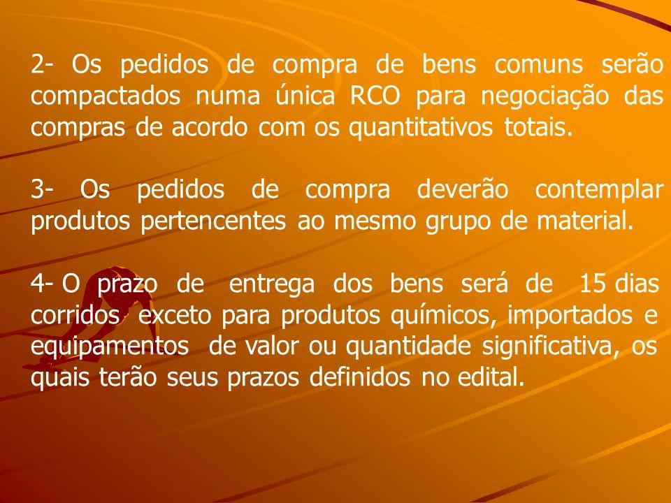 2- Os pedidos de compra de bens comuns serão compactados numa única RCO para negociação das compras de acordo com os quantitativos totais. 3- Os pedid