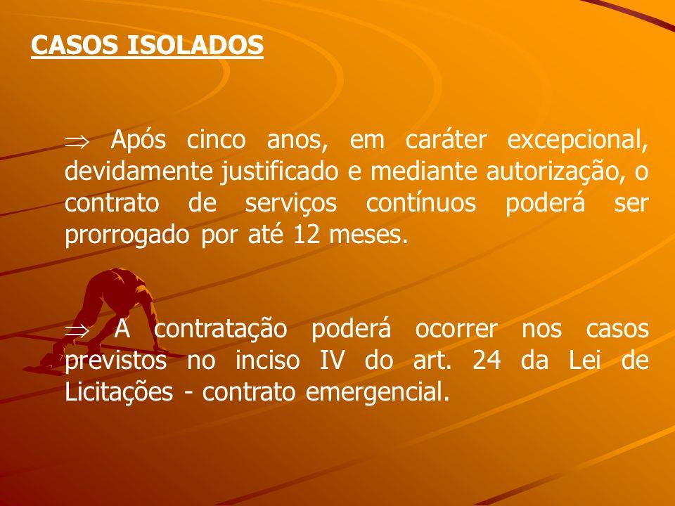 CASOS ISOLADOS Após cinco anos, em caráter excepcional, devidamente justificado e mediante autorização, o contrato de serviços contínuos poderá ser pr