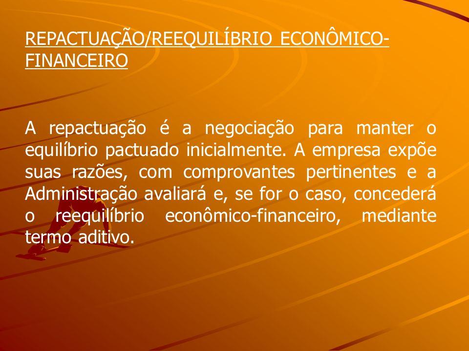 REPACTUAÇÃO/REEQUILÍBRIO ECONÔMICO- FINANCEIRO A repactuação é a negociação para manter o equilíbrio pactuado inicialmente. A empresa expõe suas razõe