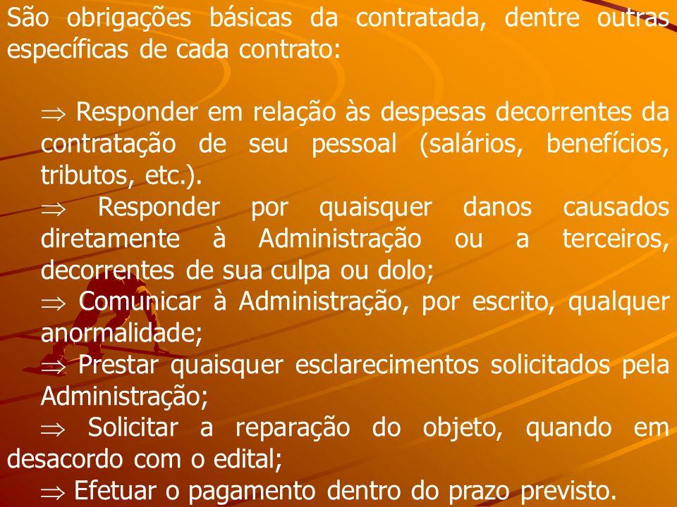 São obrigações básicas da contratada, dentre outras específicas de cada contrato: Responder em relação às despesas decorrentes da contratação de seu p