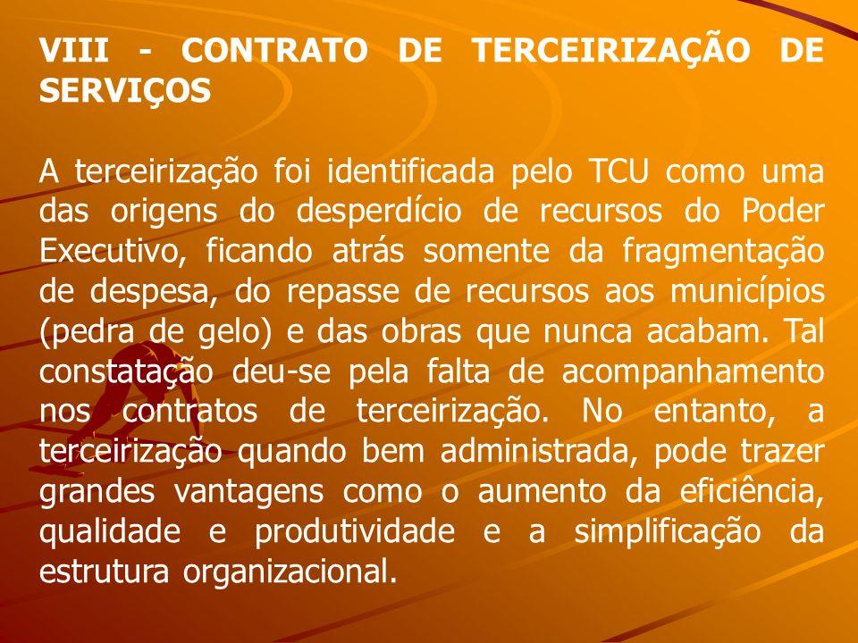 VIII - CONTRATO DE TERCEIRIZAÇÃO DE SERVIÇOS A terceirização foi identificada pelo TCU como uma das origens do desperdício de recursos do Poder Execut