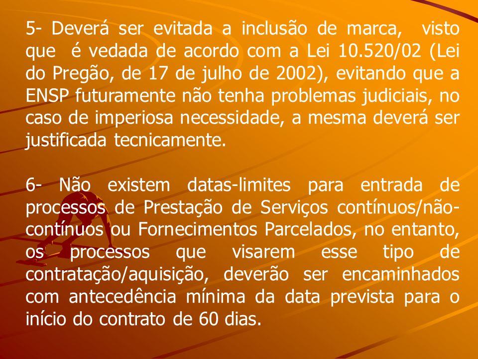 5- Deverá ser evitada a inclusão de marca, visto que é vedada de acordo com a Lei 10.520/02 (Lei do Pregão, de 17 de julho de 2002), evitando que a EN