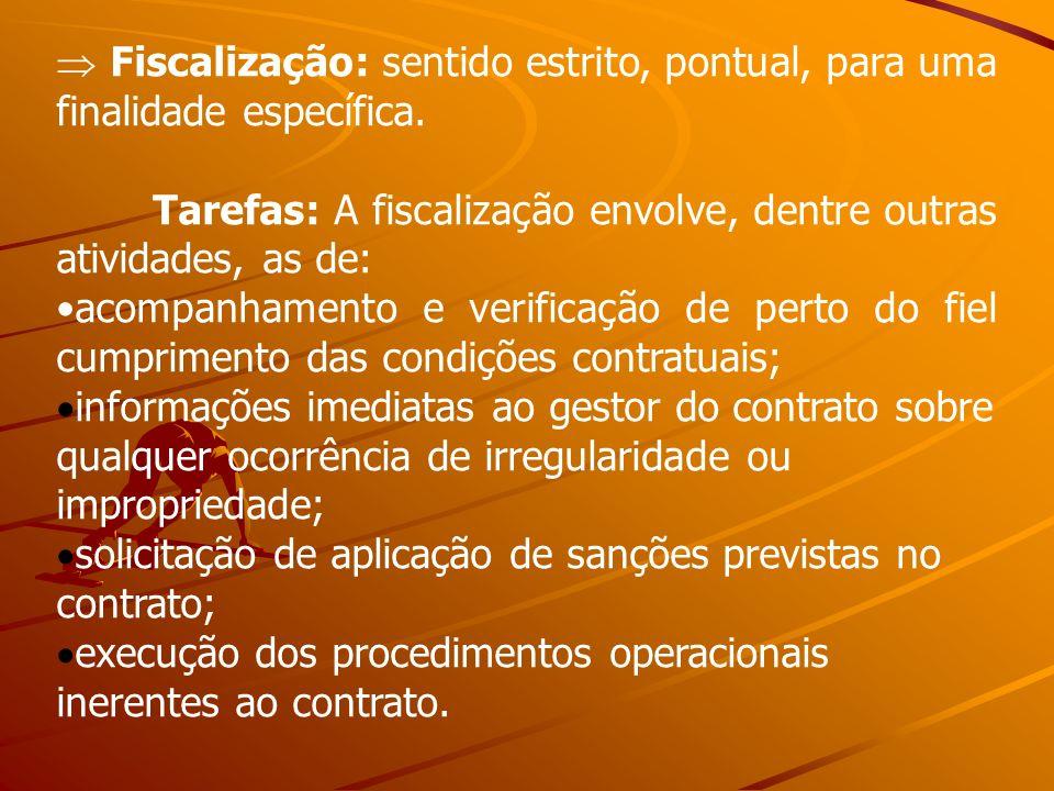 Fiscalização: sentido estrito, pontual, para uma finalidade específica. Tarefas: A fiscalização envolve, dentre outras atividades, as de: acompanhamen