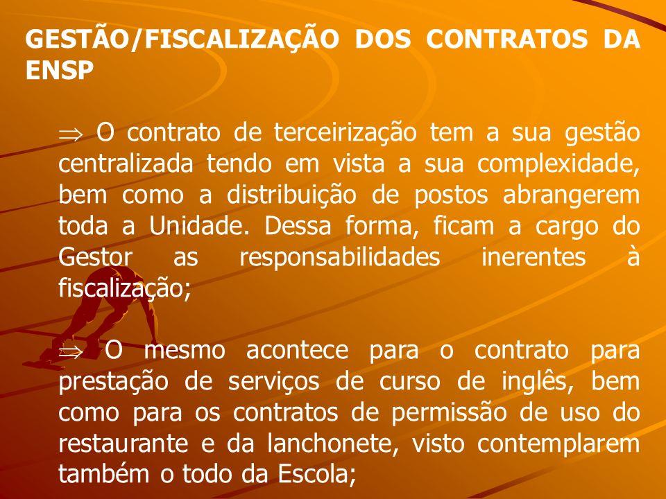 GESTÃO/FISCALIZAÇÃO DOS CONTRATOS DA ENSP O contrato de terceirização tem a sua gestão centralizada tendo em vista a sua complexidade, bem como a dist