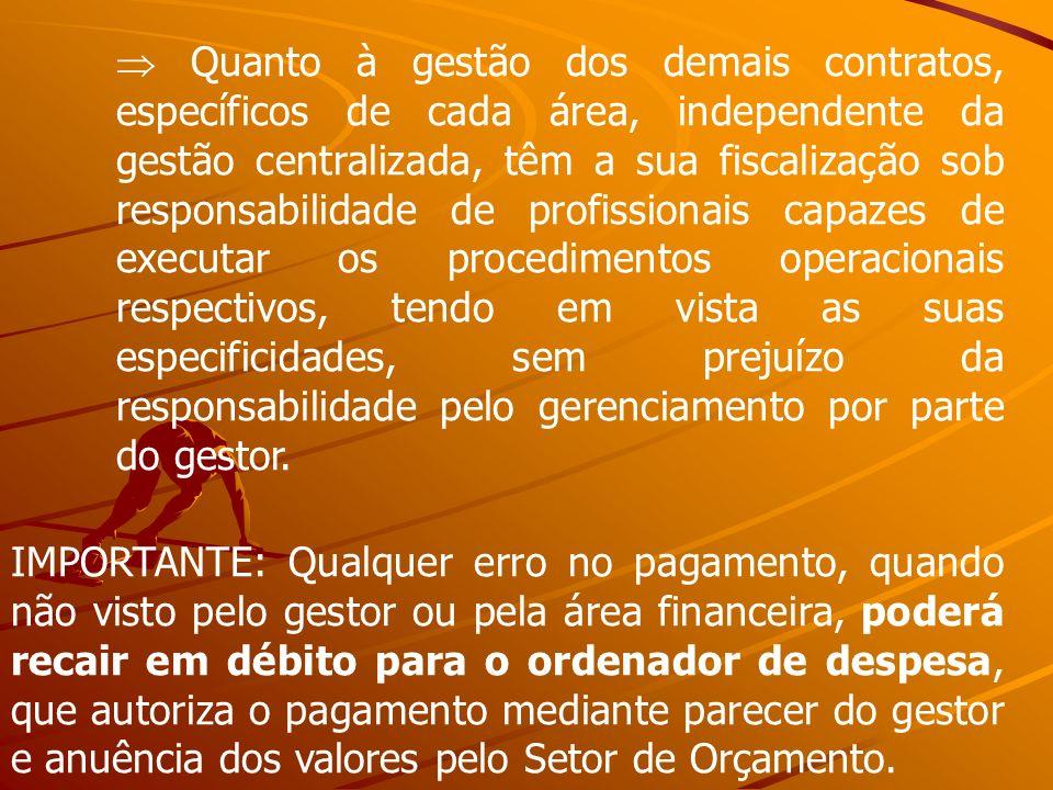 Quanto à gestão dos demais contratos, específicos de cada área, independente da gestão centralizada, têm a sua fiscalização sob responsabilidade de pr