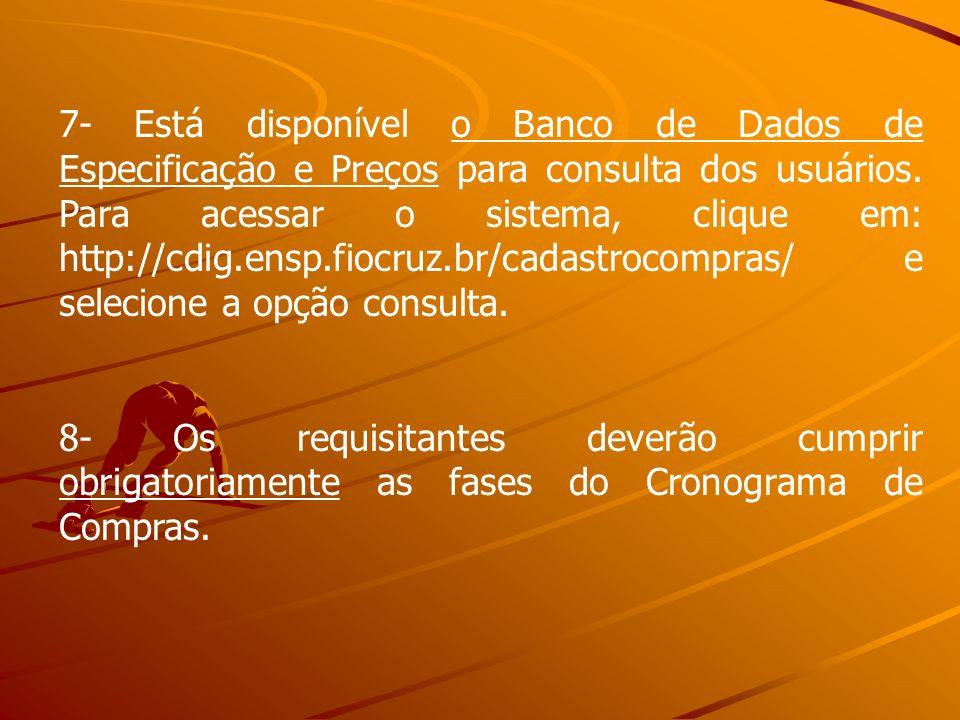 7- Está disponível o Banco de Dados de Especificação e Preços para consulta dos usuários. Para acessar o sistema, clique em: http://cdig.ensp.fiocruz.