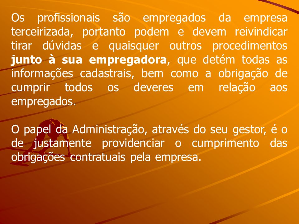 Os profissionais são empregados da empresa terceirizada, portanto podem e devem reivindicar tirar dúvidas e quaisquer outros procedimentos junto à sua