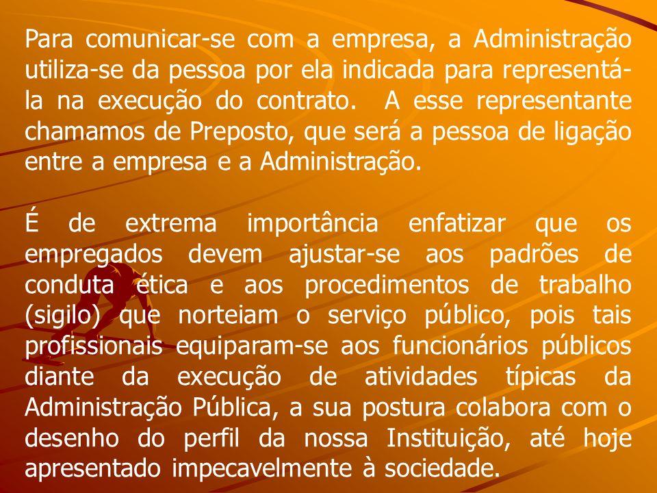 Para comunicar-se com a empresa, a Administração utiliza-se da pessoa por ela indicada para representá- la na execução do contrato. A esse representan