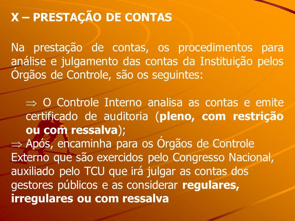 X – PRESTAÇÃO DE CONTAS Na prestação de contas, os procedimentos para análise e julgamento das contas da Instituição pelos Órgãos de Controle, são os