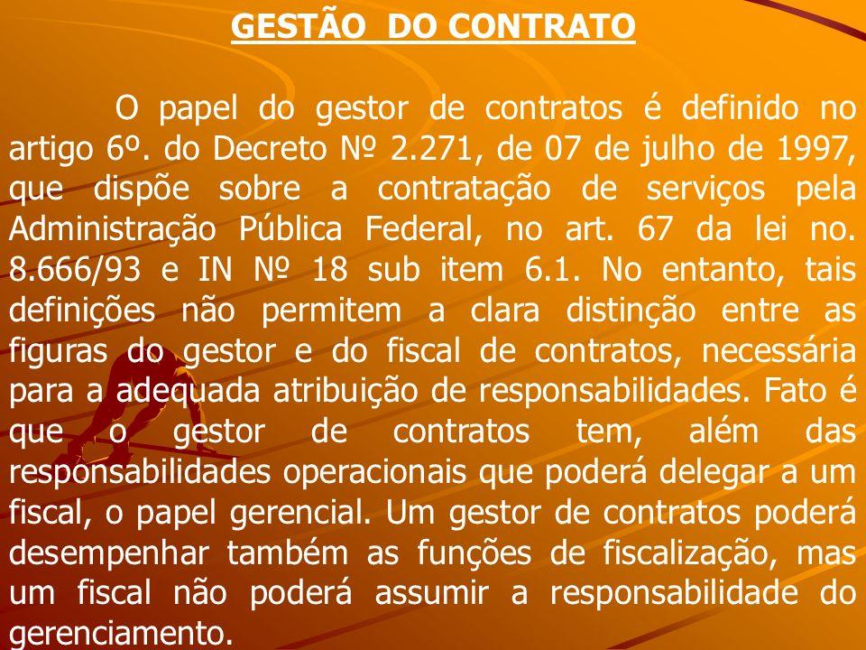 GESTÃO DO CONTRATO O papel do gestor de contratos é definido no artigo 6º. do Decreto 2.271, de 07 de julho de 1997, que dispõe sobre a contratação de