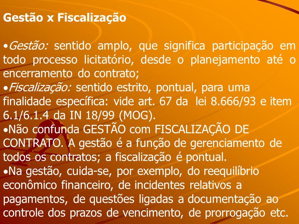 Gestão x Fiscalização Gestão: sentido amplo, que significa participação em todo processo licitatório, desde o planejamento até o encerramento do contr