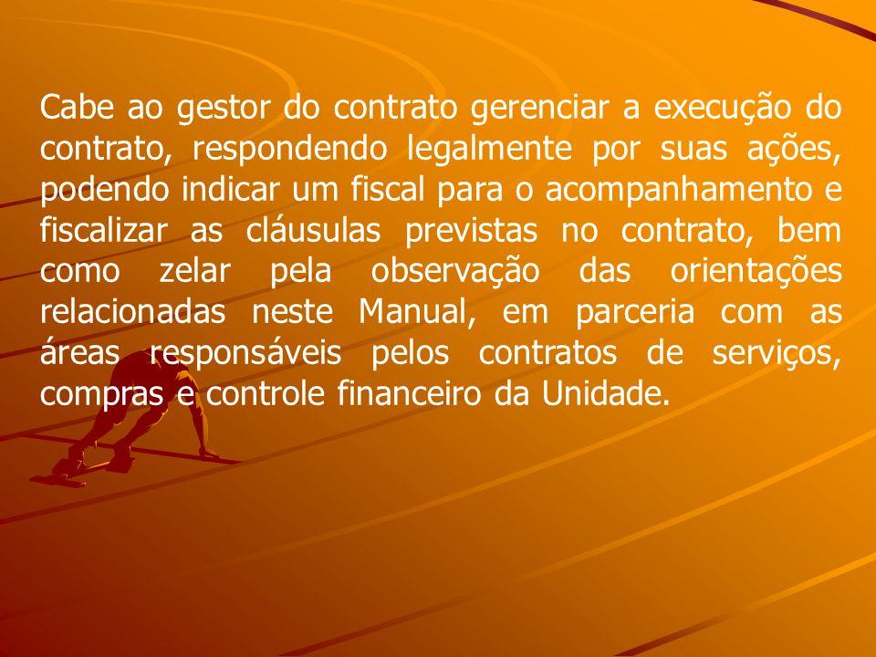 Cabe ao gestor do contrato gerenciar a execução do contrato, respondendo legalmente por suas ações, podendo indicar um fiscal para o acompanhamento e