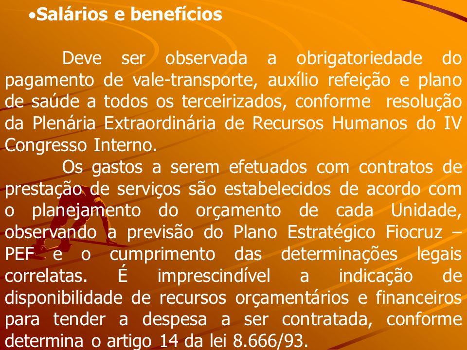 Salários e benefícios Deve ser observada a obrigatoriedade do pagamento de vale-transporte, auxílio refeição e plano de saúde a todos os terceirizados