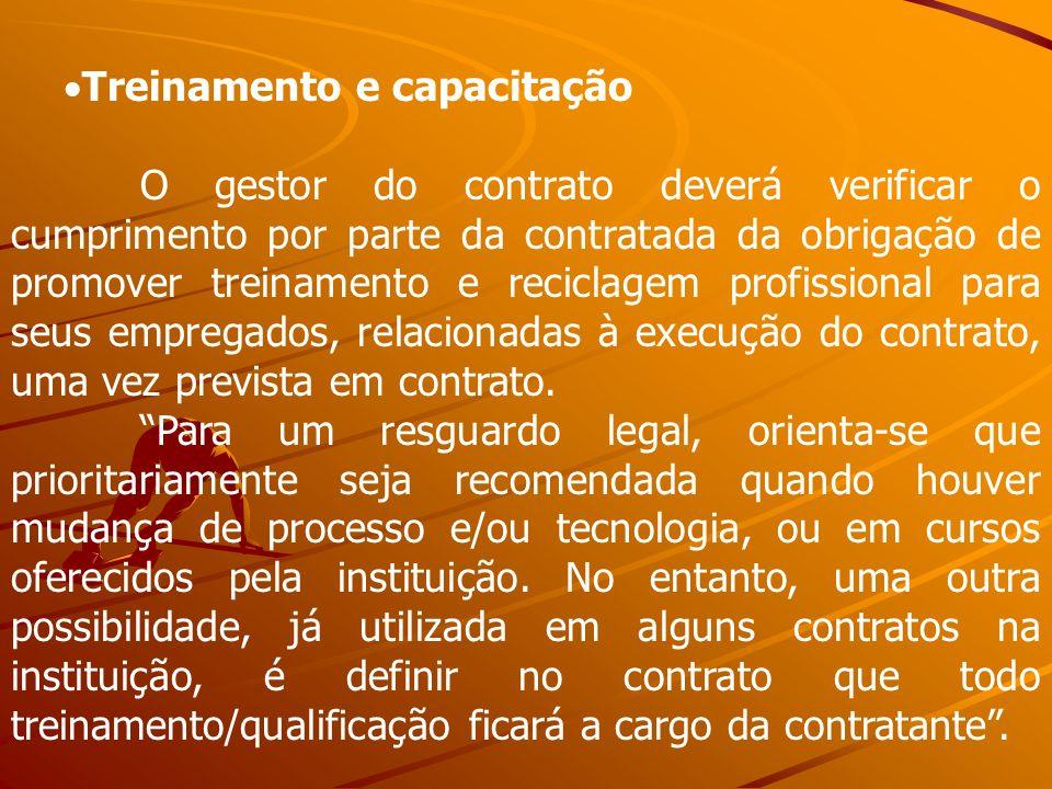 Treinamento e capacitação O gestor do contrato deverá verificar o cumprimento por parte da contratada da obrigação de promover treinamento e reciclage