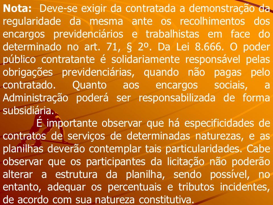 Nota: Deve-se exigir da contratada a demonstração da regularidade da mesma ante os recolhimentos dos encargos previdenciários e trabalhistas em face d