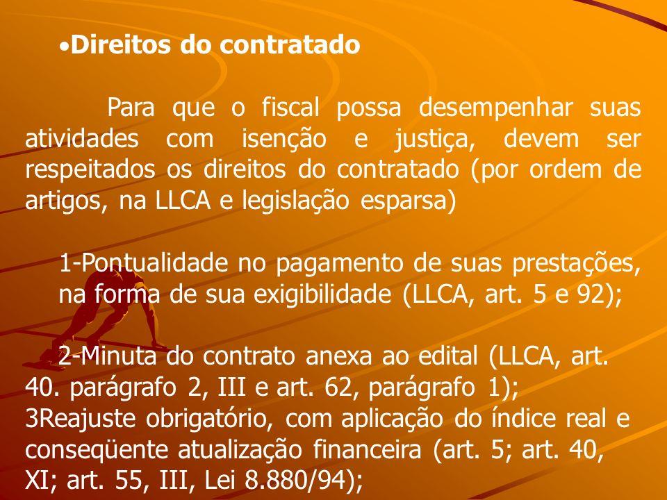 Direitos do contratado Para que o fiscal possa desempenhar suas atividades com isenção e justiça, devem ser respeitados os direitos do contratado (por